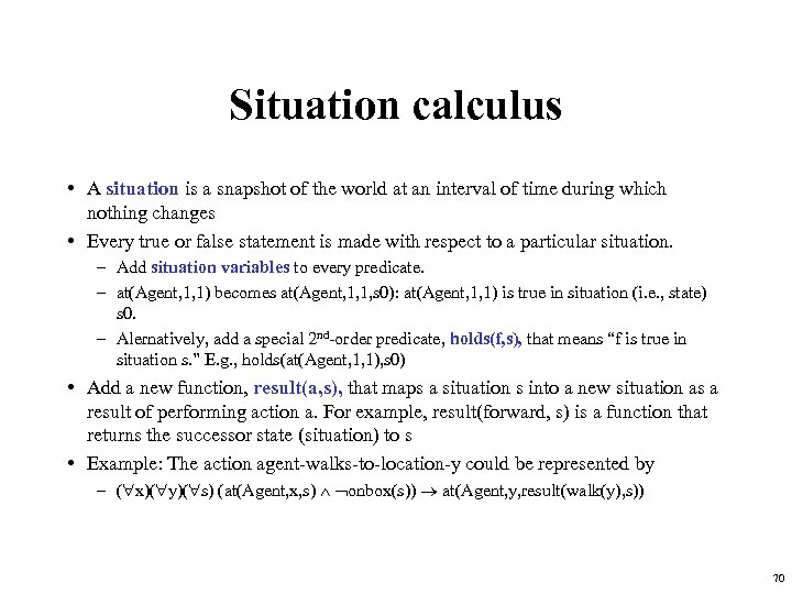 Situation calculus • A situation is a snapshot of the world at an interval