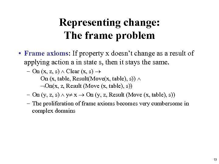 Representing change: The frame problem • Frame axioms: If property x doesn't change as