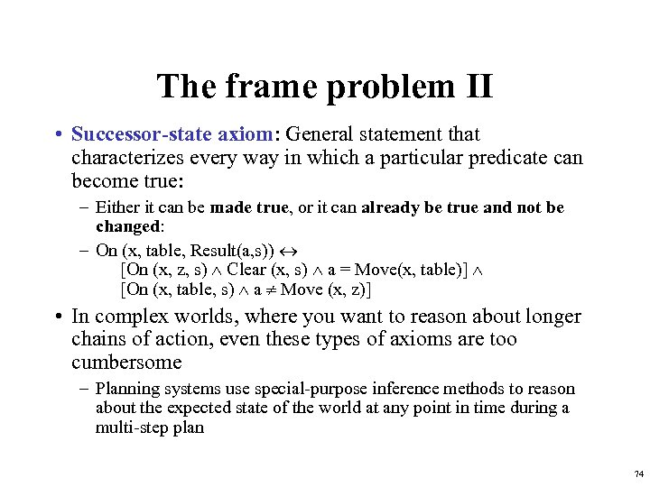 The frame problem II • Successor-state axiom: General statement that characterizes every way in