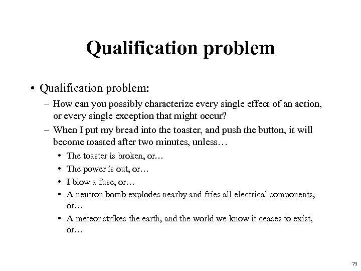 Qualification problem • Qualification problem: – How can you possibly characterize every single effect