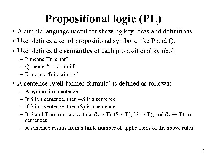 Propositional logic (PL) • A simple language useful for showing key ideas and definitions