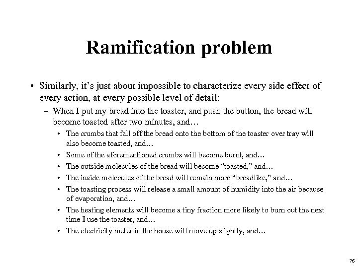 Ramification problem • Similarly, it's just about impossible to characterize every side effect of