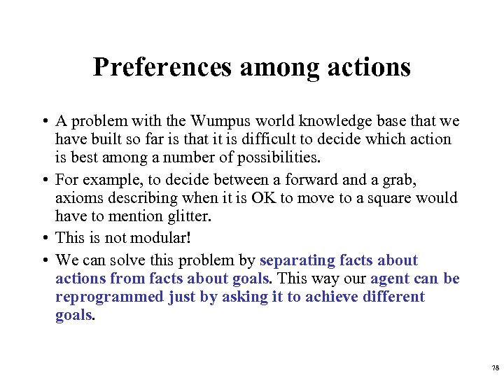 Preferences among actions • A problem with the Wumpus world knowledge base that we
