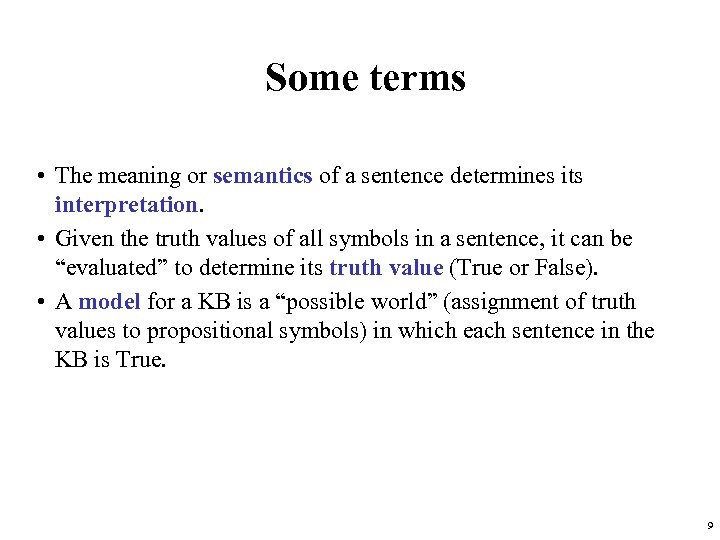 Some terms • The meaning or semantics of a sentence determines its interpretation. •