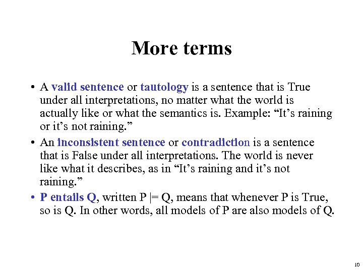 More terms • A valid sentence or tautology is a sentence that is True