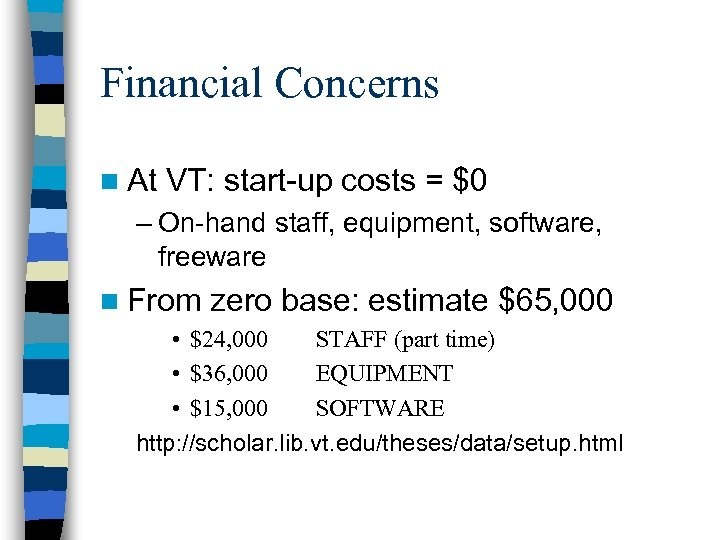 Financial Concerns n At VT: start-up costs = $0 – On-hand staff, equipment, software,