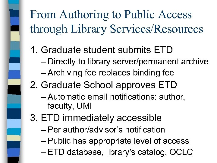 From Authoring to Public Access through Library Services/Resources 1. Graduate student submits ETD –