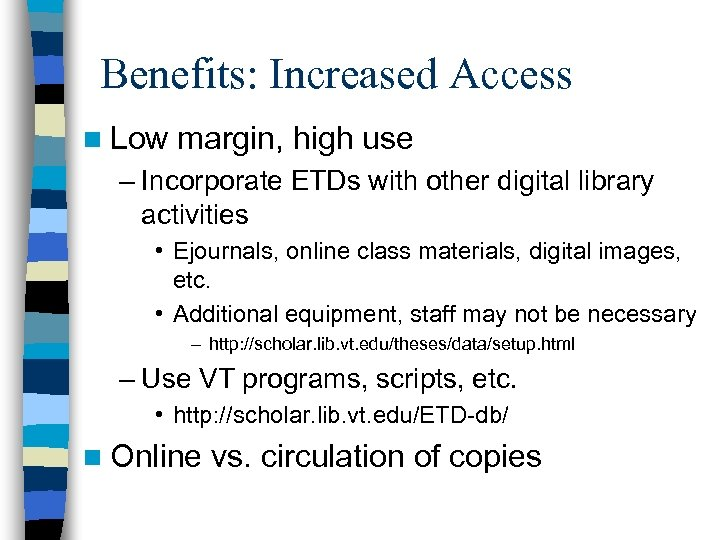 Benefits: Increased Access n Low margin, high use – Incorporate ETDs with other digital