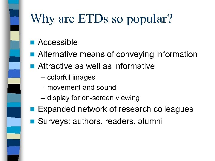 Why are ETDs so popular? Accessible n Alternative means of conveying information n Attractive