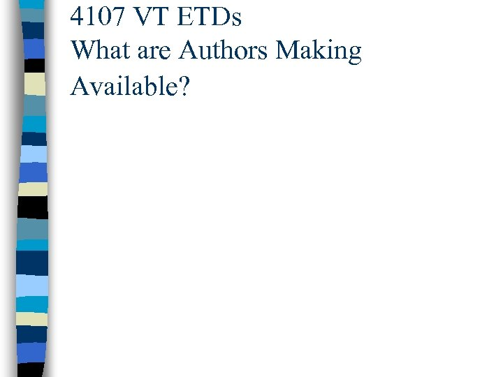 4107 VT ETDs What are Authors Making Available?