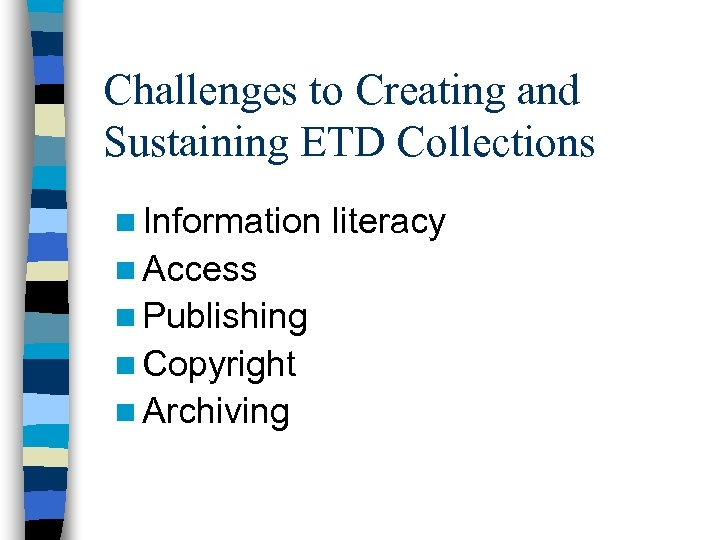 Challenges to Creating and Sustaining ETD Collections n Information n Access n Publishing n