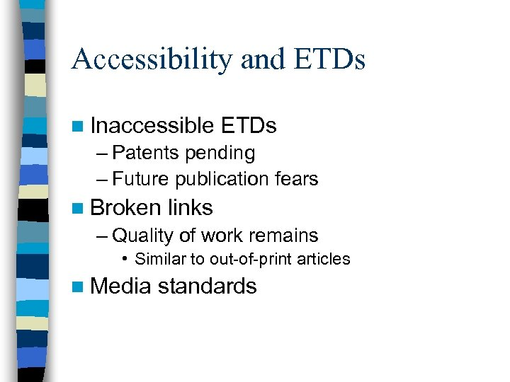 Accessibility and ETDs n Inaccessible ETDs – Patents pending – Future publication fears n