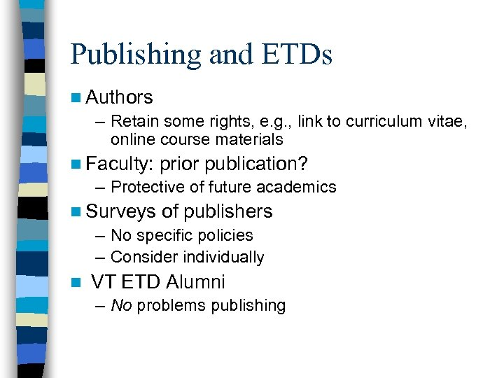 Publishing and ETDs n Authors – Retain some rights, e. g. , link to