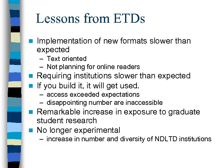 Lessons from ETDs n Implementation of new formats slower than expected – Text oriented