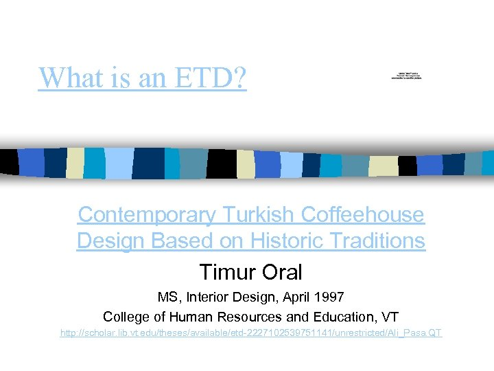 What is an ETD? Contemporary Turkish Coffeehouse Design Based on Historic Traditions Timur Oral