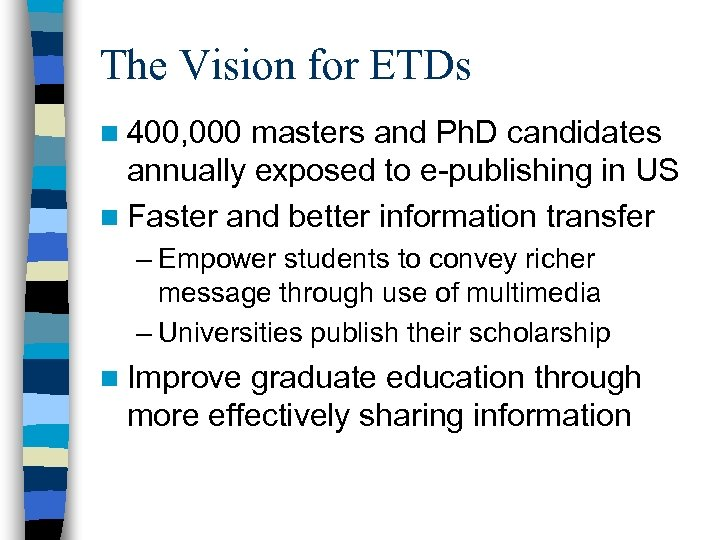 The Vision for ETDs n 400, 000 masters and Ph. D candidates annually exposed