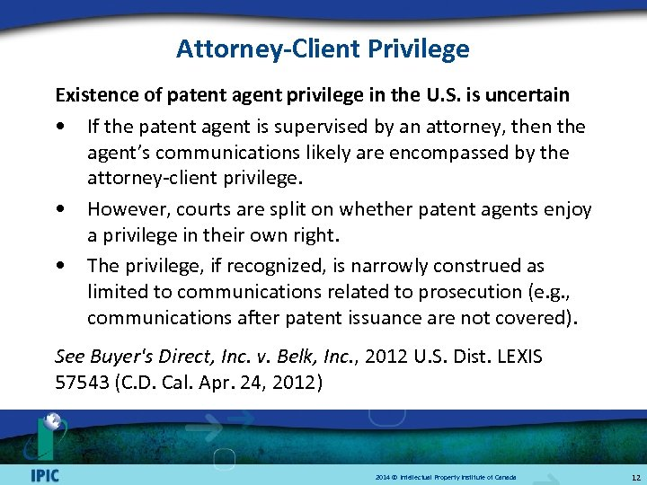 Attorney-Client Privilege Existence of patent agent privilege in the U. S. is uncertain •