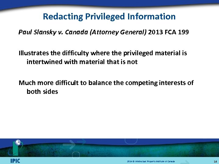 Redacting Privileged Information Paul Slansky v. Canada (Attorney General) 2013 FCA 199 Illustrates the