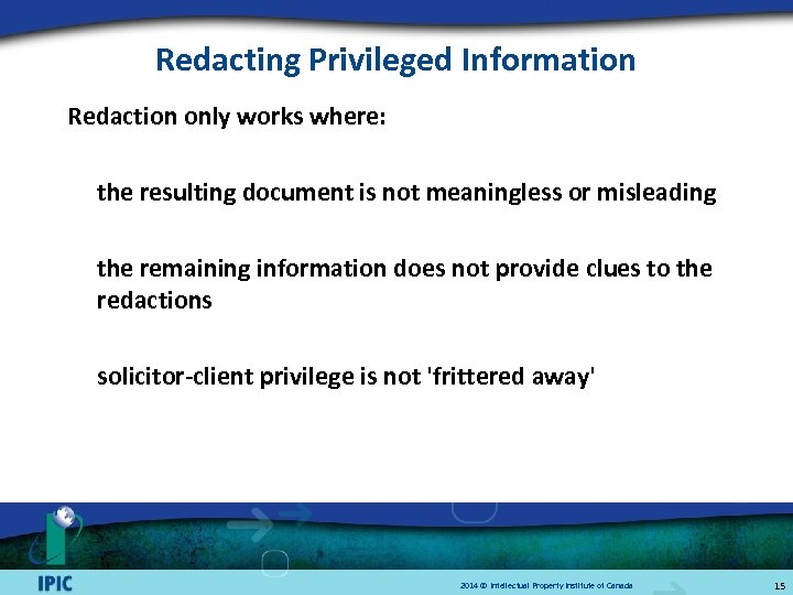 Redacting Privileged Information Redaction only works where: the resulting document is not meaningless or