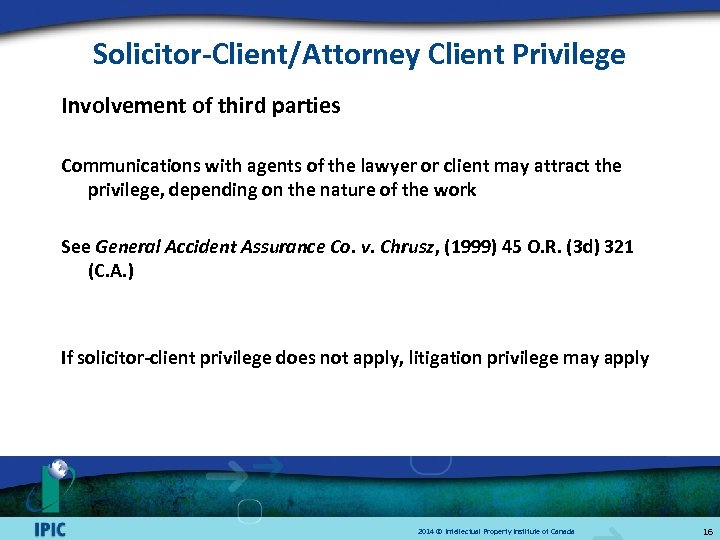 Solicitor-Client/Attorney Client Privilege Involvement of third parties Communications with agents of the lawyer or