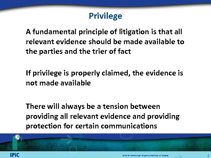 Privilege A fundamental principle of litigation is that all relevant evidence should be made