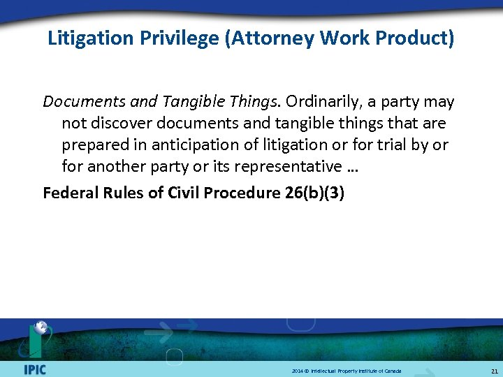 Litigation Privilege (Attorney Work Product) Documents and Tangible Things. Ordinarily, a party may not