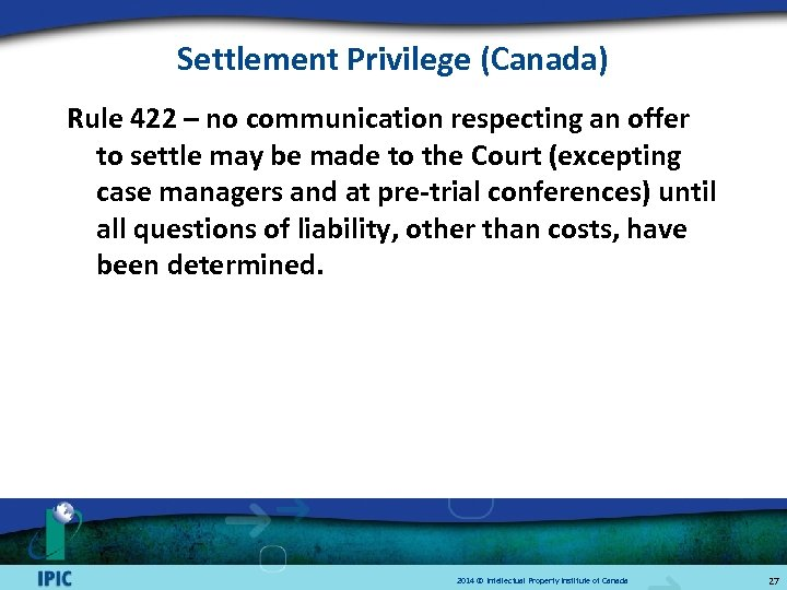 Settlement Privilege (Canada) Rule 422 – no communication respecting an offer to settle may