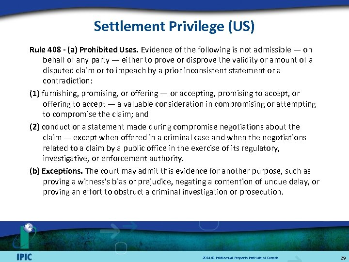 Settlement Privilege (US) Rule 408 - (a) Prohibited Uses. Evidence of the following is