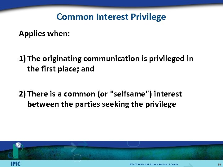 Common Interest Privilege Applies when: 1) The originating communication is privileged in the first