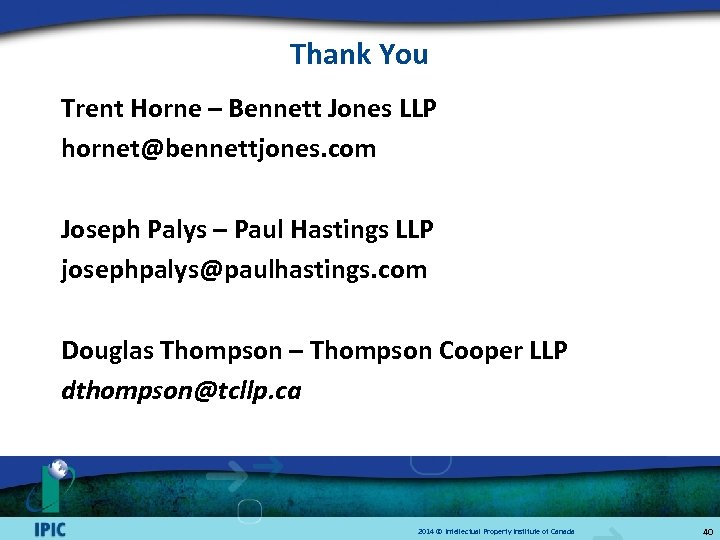 Thank You Trent Horne – Bennett Jones LLP hornet@bennettjones. com Joseph Palys – Paul