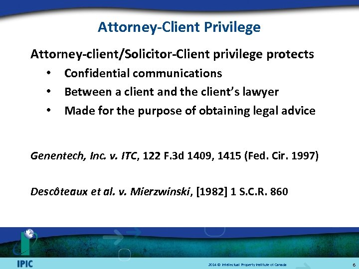 Attorney-Client Privilege Attorney-client/Solicitor-Client privilege protects • • • Confidential communications Between a client and