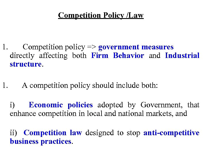 Competition Policy /Law 1. Competition policy => government measures directly affecting both Firm Behavior