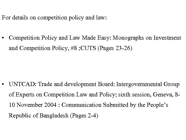 For details on competition policy and law: • Competition Policy and Law Made Easy:
