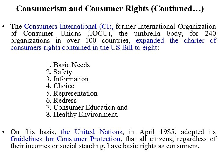Consumerism and Consumer Rights (Continued…) • The Consumers International (CI), former International Organization of