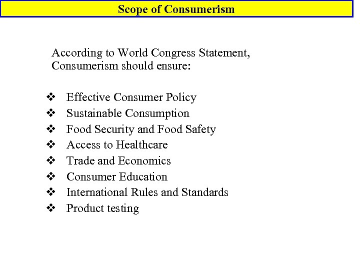 Scope of Consumerism According to World Congress Statement, Consumerism should ensure: v v v