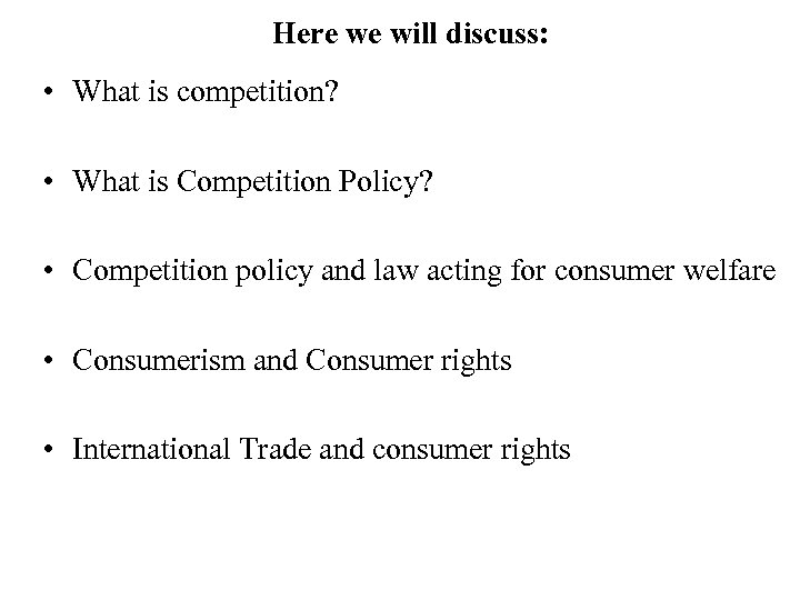 Here we will discuss: • What is competition? • What is Competition Policy? •