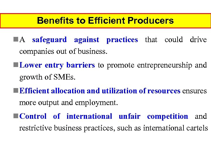 Benefits to Efficient Producers n A safeguard against practices that could drive companies out