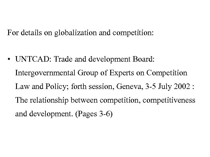 For details on globalization and competition: • UNTCAD: Trade and development Board: Intergovernmental Group