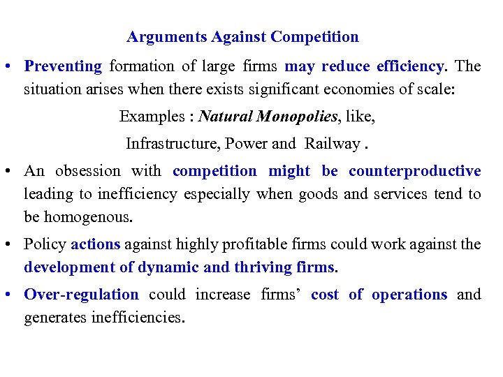 Arguments Against Competition • Preventing formation of large firms may reduce efficiency. The situation
