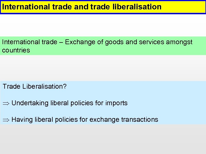 International trade and trade liberalisation International trade – Exchange of goods and services amongst