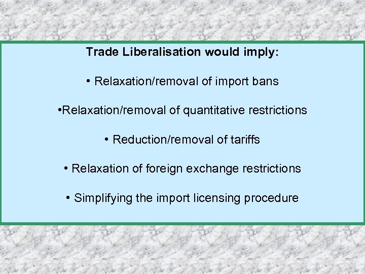 Trade Liberalisation would imply: • Relaxation/removal of import bans • Relaxation/removal of quantitative restrictions