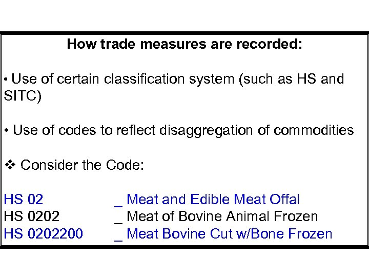 How trade measures are recorded: • Use of certain classification system (such as HS