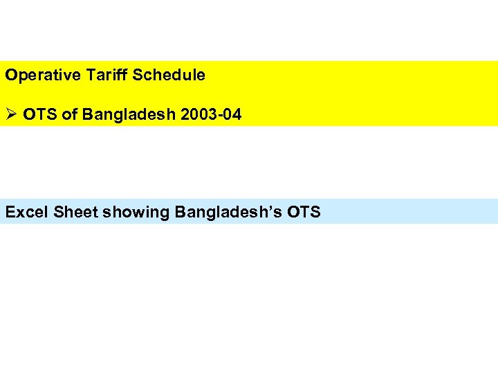 Operative Tariff Schedule Ø OTS of Bangladesh 2003 -04 Excel Sheet showing Bangladesh's OTS