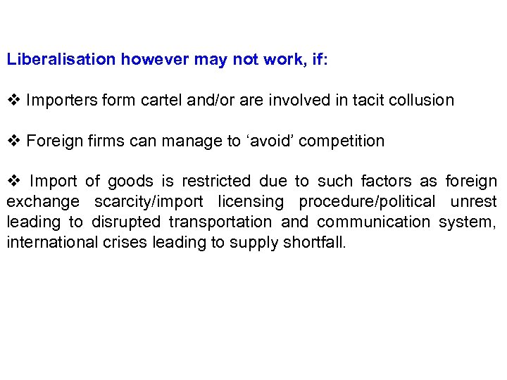 Liberalisation however may not work, if: v Importers form cartel and/or are involved in