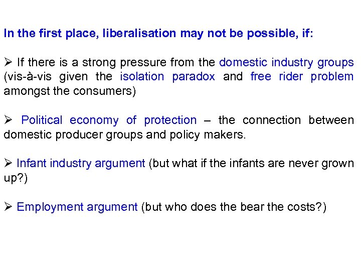 In the first place, liberalisation may not be possible, if: Ø If there is