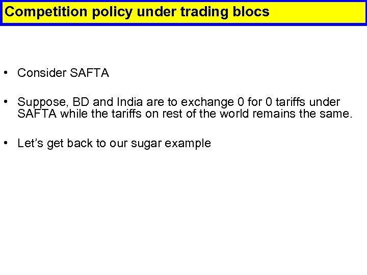 Competition policy under trading blocs • Consider SAFTA • Suppose, BD and India are