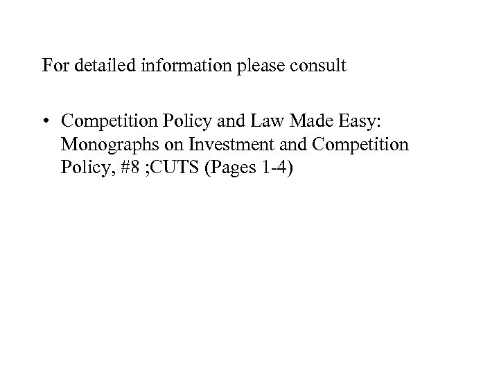 For detailed information please consult • Competition Policy and Law Made Easy: Monographs on