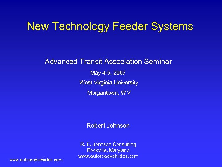 New Technology Feeder Systems Advanced Transit Association Seminar May 4 -5, 2007 West Virginia