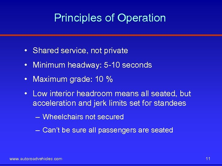 Principles of Operation • Shared service, not private • Minimum headway: 5 -10 seconds