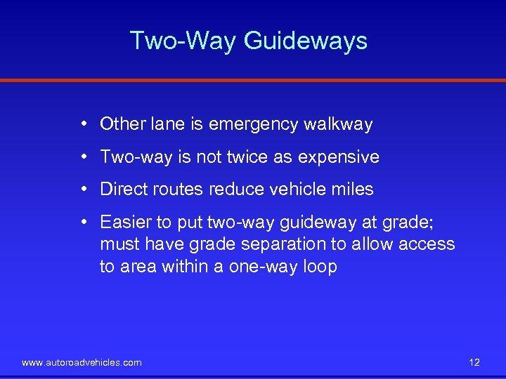Two-Way Guideways • Other lane is emergency walkway • Two-way is not twice as